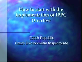 How to start with the implementation of IPPC Directive