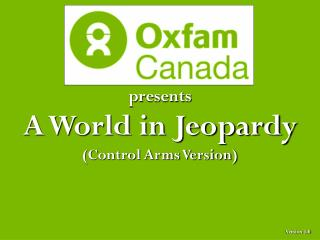 presents A World in Jeopardy (Control Arms Version)
