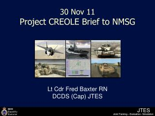 30 Nov 11 Project CREOLE Brief to NMSG