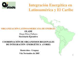 Integración Energética en  Latinoamérica y El Caribe