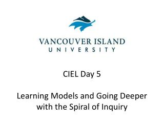 CIEL Day  5 Learning Models and Going Deeper with the Spiral of Inquiry