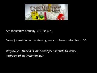 Are molecules actually 3D Explain   Some journals now use stereograms to show molecules in 3D   Why do you think it is i