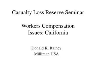 Casualty Loss Reserve Seminar Workers Compensation Issues: California