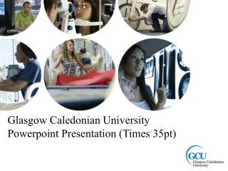 Glasgow Caledonian University Powerpoint Presentation (Times 35pt)