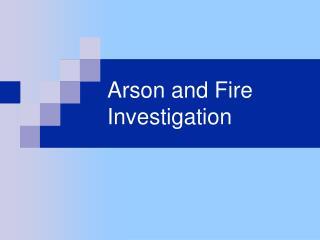 Arson and Fire Investigation