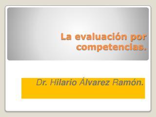 La evaluación por competencias.
