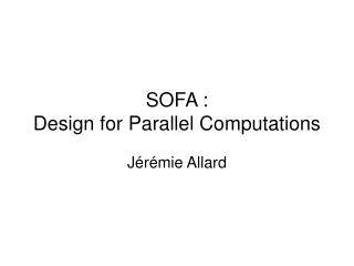 SOFA : Design for Parallel Computations