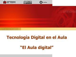 """Tecnología Digital en el Aula  """"El Aula digital"""""""