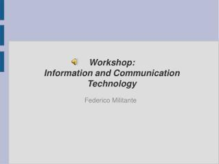 Workshop: Information and Communication Technology