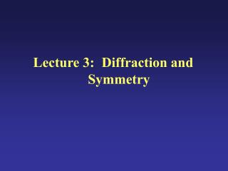 Lecture 3:	Diffraction and Symmetry