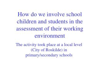 How do we involve school children and students in the assessment of their working environment