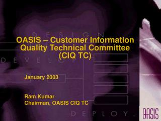 OASIS – Customer Information Quality Technical Committee  (CIQ TC)