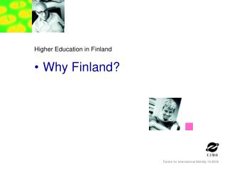 Higher Education in Finland Why Finland?