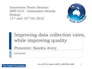 Improving data collection rates, while improving quality Presenter: Sandra Avery