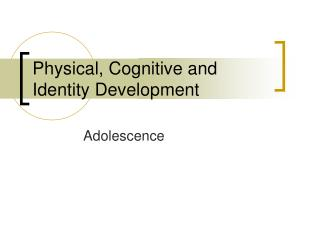 Physical, Cognitive and Identity Development