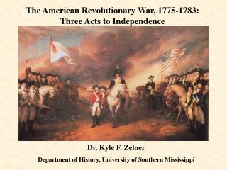 The American Revolutionary War, 1775-1783:            Three Acts to Independence