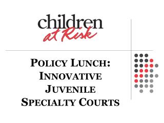 Policy Lunch:  Innovative Juvenile Specialty Courts