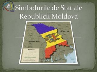 Simbolurile  de Stat al e Republicii  Moldova