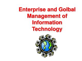 Enterprise and Golbal Management of  Information Technology