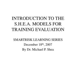 INTRODUCTION TO THE S.H.E.A. MODELS FOR TRAINING EVALUATION