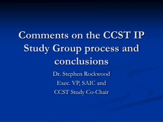 Comments on the CCST IP Study Group process and conclusions