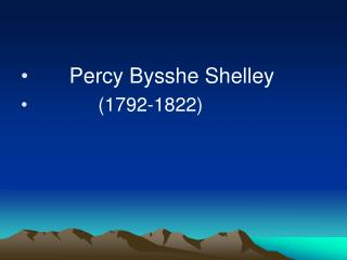 Percy Bysshe Shelley              1792-1822