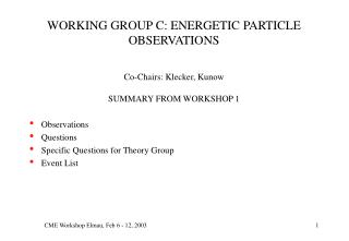 WORKING GROUP C: ENERGETIC PARTICLE OBSERVATIONS