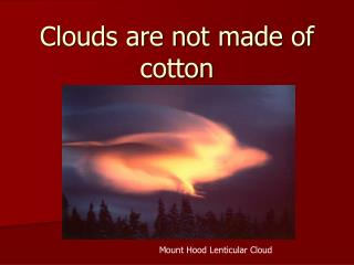 Clouds are not made of cotton