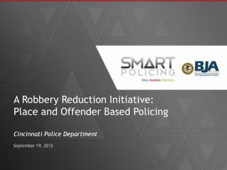 A Robbery Reduction Initiative:  Place and Offender Based Policing
