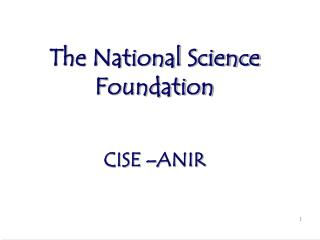 The National Science Foundation CISE –ANIR