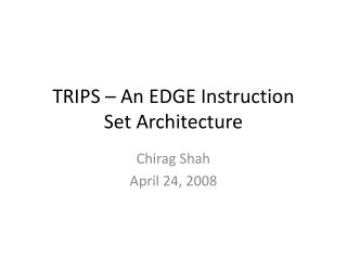 TRIPS – An EDGE Instruction  Set Architecture