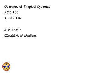 Overview of Tropical Cyclones AOS 453 April 2004 J. P. Kossin CIMSS/UW-Madison