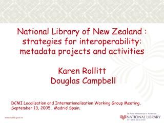 National Library of New Zealand : strategies for interoperability: metadata projects and activities  Karen Rollitt  Doug