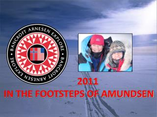 2011 IN THE FOOTSTEPS OF AMUNDSEN