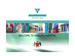 WELCOME TO NOBLE'S HOSPITAL