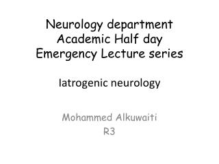 Neurology department Academic Half day Emergency Lecture series Iatrogenic neurology