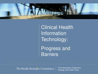 Clinical Health Information Technology: Progress and Barriers
