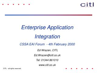 Enterprise Application Integration CSSA EAI Forum  - 4th February 2000 Ed Wrazen, CITL