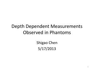 Depth Dependent Measurements Observed in Phantoms