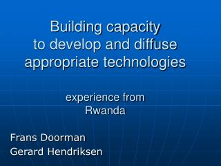 Building capacity  to develop and diffuse appropriate technologies experience from  Rwanda