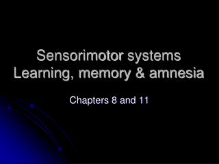 Sensorimotor  systems Learning, memory & amnesia