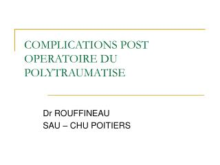COMPLICATIONS POST OPERATOIRE DU POLYTRAUMATISE
