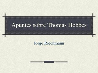 Apuntes sobre Thomas Hobbes