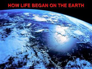 HOW LIFE BEGAN ON THE EARTH