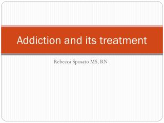 Addiction and its treatment