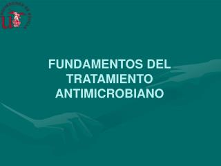 FUNDAMENTOS DEL TRATAMIENTO ANTIMICROBIANO