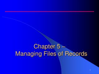 Chapter 5 – 	Managing Files of Records
