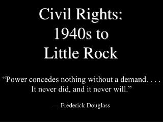 Civil Rights: 1940s to  Little Rock
