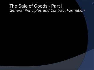 The Sale of Goods - Part I General Principles and Contract Formation