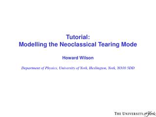 Tutorial: Modelling the Neoclassical Tearing Mode Howard Wilson
